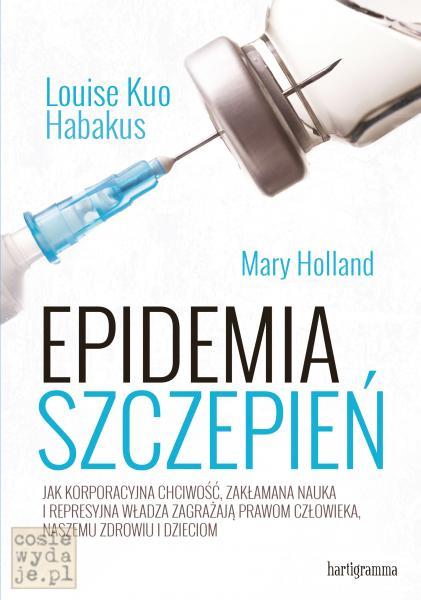 Epidemia szczepień. Jak korporacyjna chciwość, zakłamana nauka irepresyjna władza zagrażają prawom człowieka, naszemu zdrowiu idzieciom