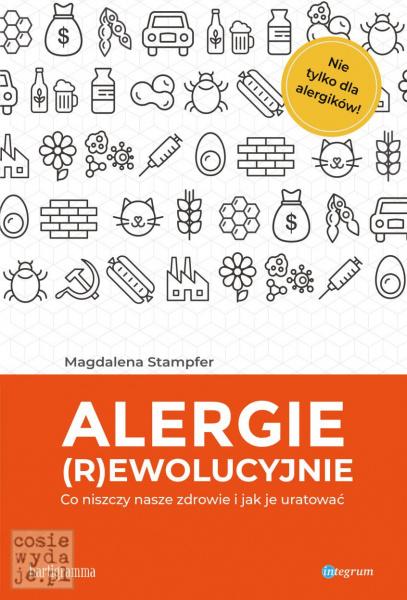 Alergie rewolucyjnie. Co niszczy nasze zdrowie ijak je uratować?